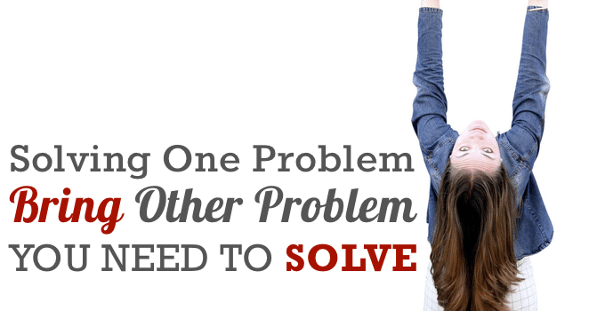 One Problem Bring Another Problem to Solve